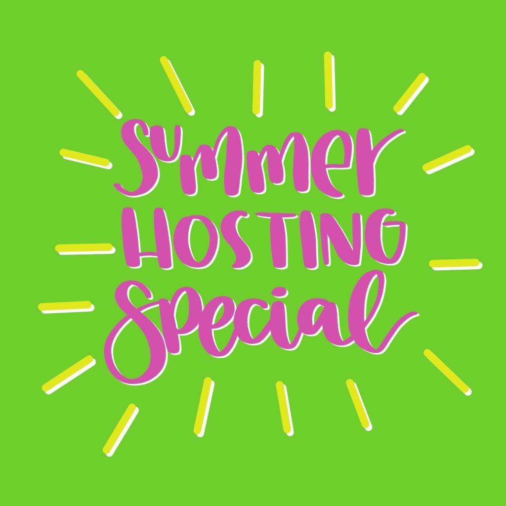 Summer Hosting Special